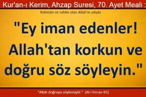 Ey iman edenler, Allah'tan korkun ve doğru söz söyleyin