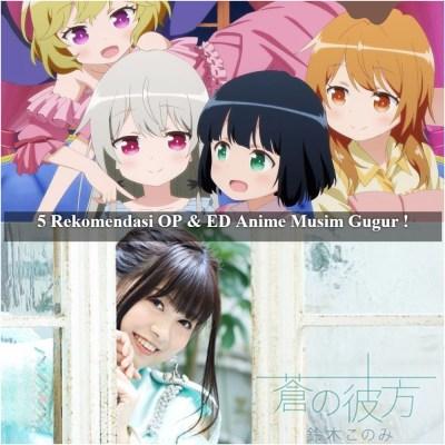 5 Rekomendasi OP dan ED Anime Musim Gugur Yang Wajib Kalian Dengarkan