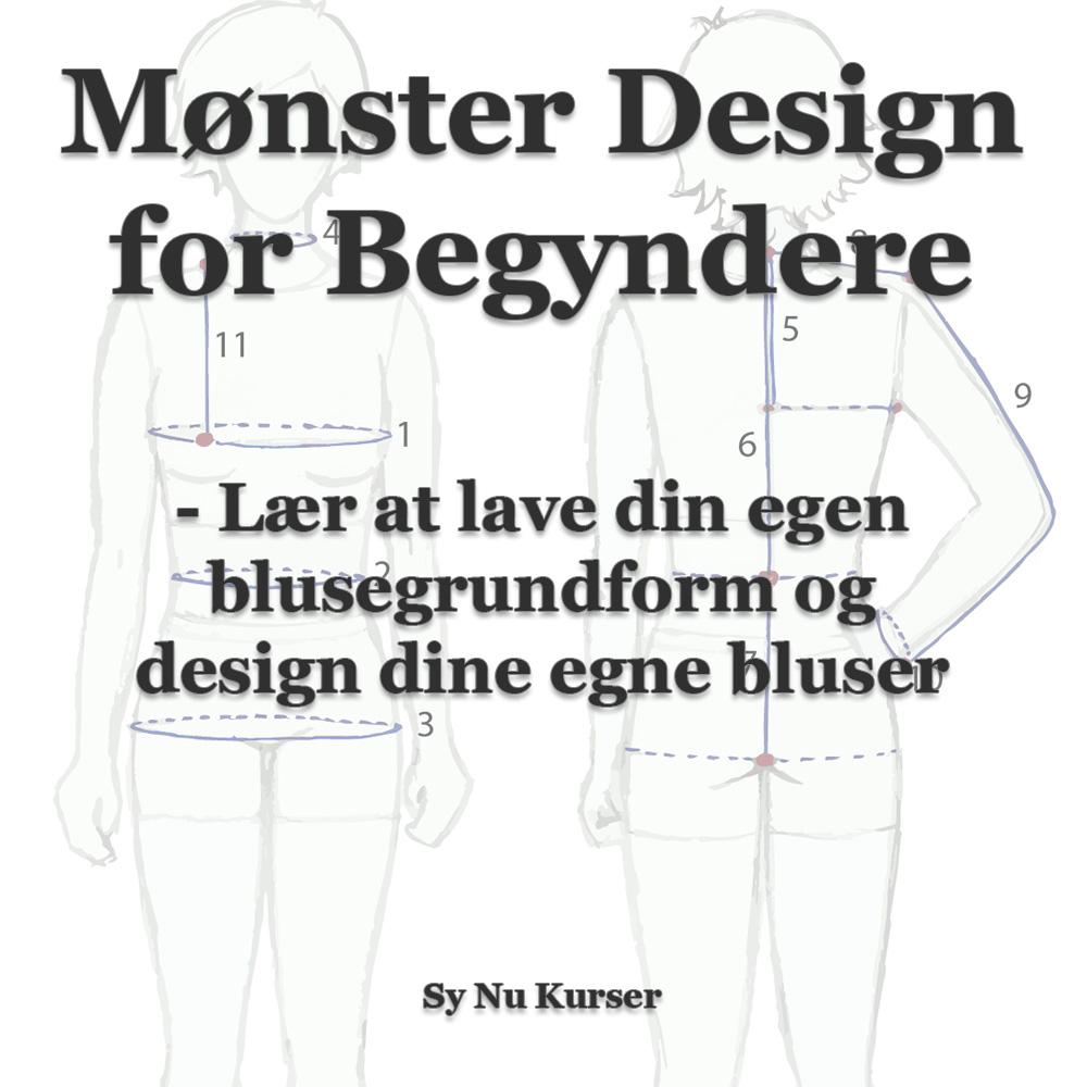 cb61d3ce Mønster Design For Begyndere - Lær at lave din egen blusegrundform og design  dine egne bluser