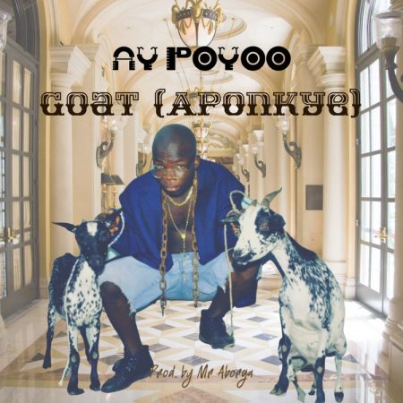 AY Poyoo – GOAT (Aponkye)
