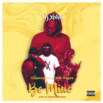 DJ Xpliph – Be Mine Ft DopeNation & Kofi Pages (Prod. By Twist Dopenation)