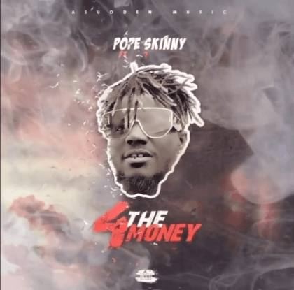 Pope Skinny – 4 The Money Ft Shatta Wale (Prod. By Paq)