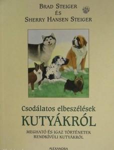 Brad Steiger - Sherry Hansen Steiger: Csodálatos elbeszélések kutyákról