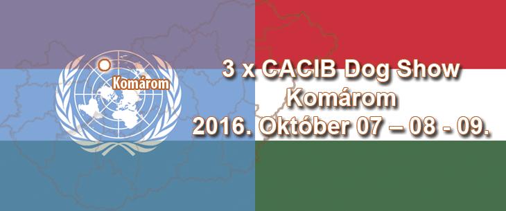 3 x CACIB Dog Show – Komárom – 2016. Október 07 – 08 – 09.