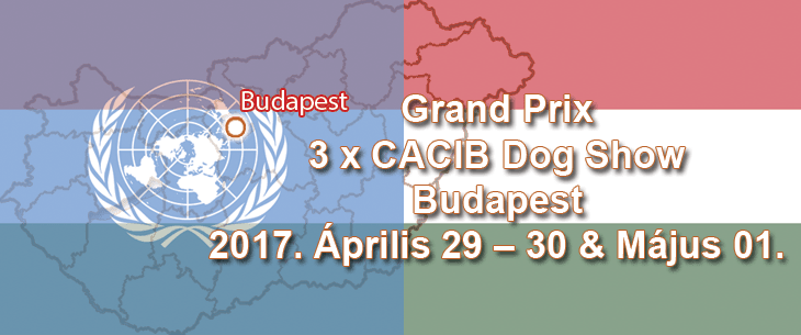 Grand Prix 3 x CACIB Dog Show – Budapest – 2017. Április 29 – 30 & Május 01.