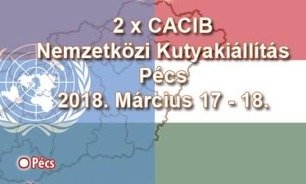 2 x CACIB Nemzetközi Kutyakiállítás – Pécs – 2018. Március 17 – 18.