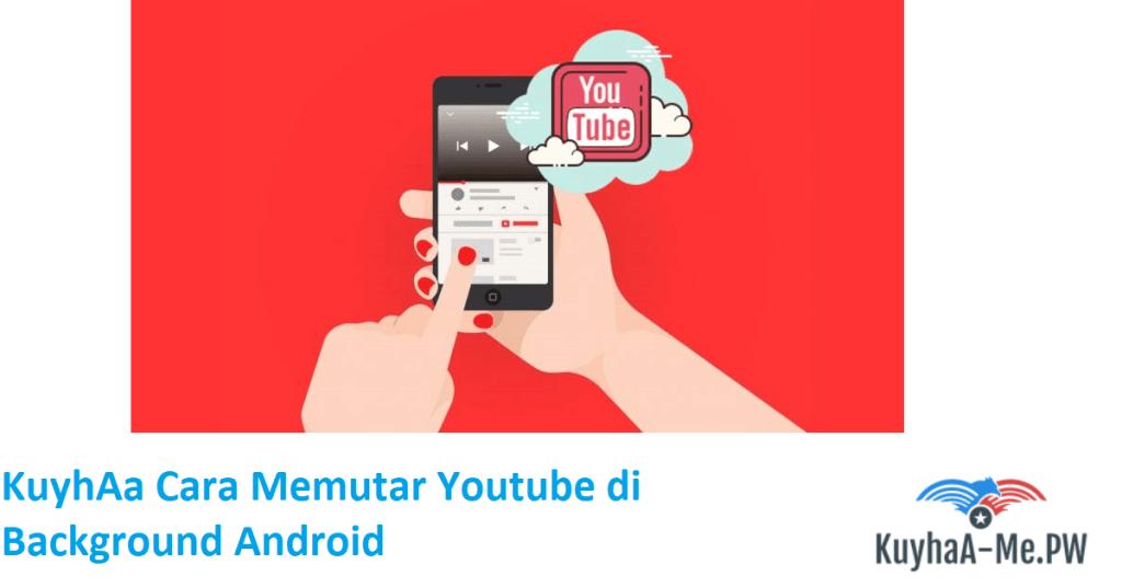 kuyhaa-cara-memutar-youtube-di-background-android