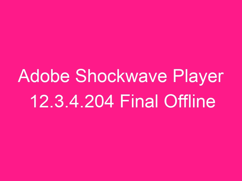 adobe-shockwave-player-12-3-4-204-final-offline-2