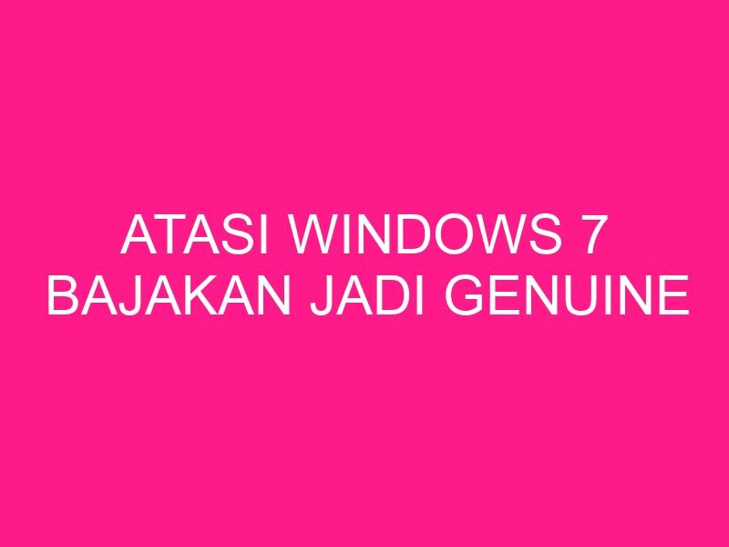 atasi-windows-7-bajakan-jadi-genuine-2