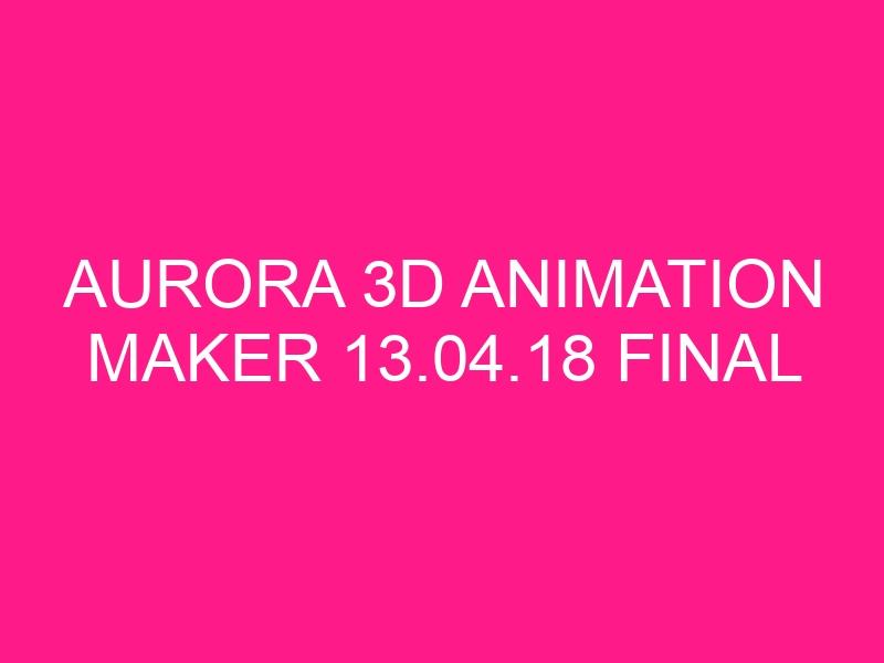 aurora-3d-animation-maker-13-04-18-final-2