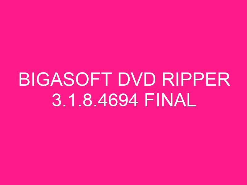 bigasoft-dvd-ripper-3-1-8-4694-final-2