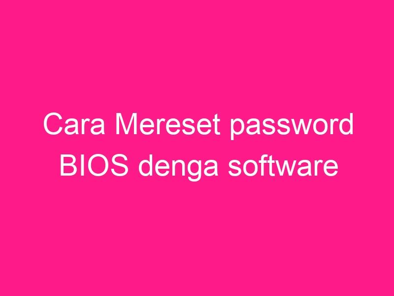 cara-mereset-password-bios-denga-software-2