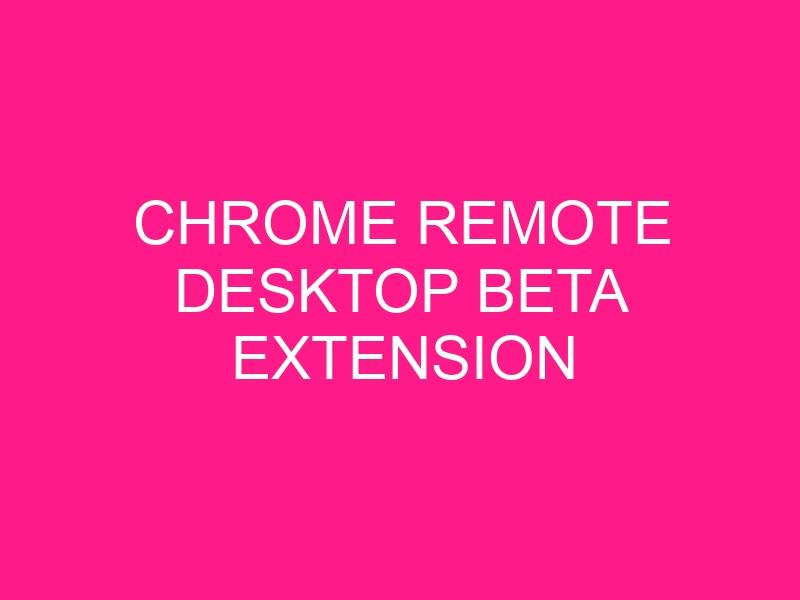 chrome-remote-desktop-beta-extension-2