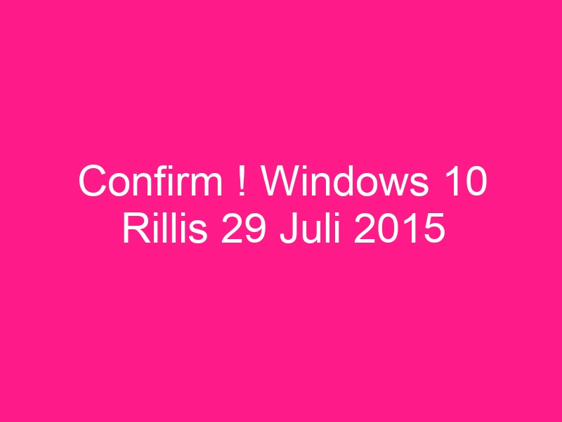 confirm-windows-10-rillis-29-juli-2015-2
