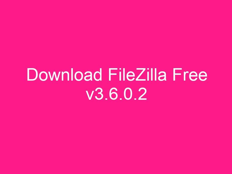 download-filezilla-free-v3-6-0-2-2