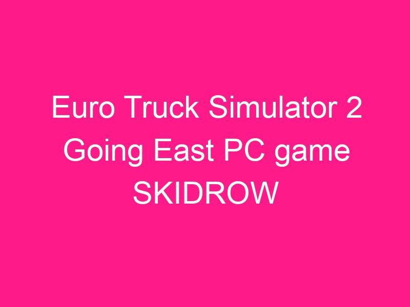 euro-truck-simulator-2-going-east-pc-game-skidrow-2