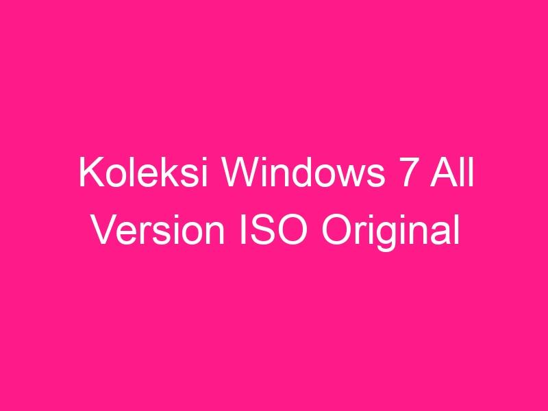 koleksi-windows-7-all-version-iso-original-3