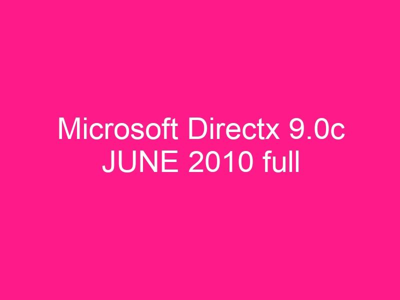 microsoft-directx-9-0c-june-2010-full-2