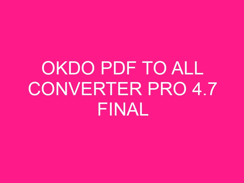 okdo-pdf-to-all-converter-pro-4-7-final-2