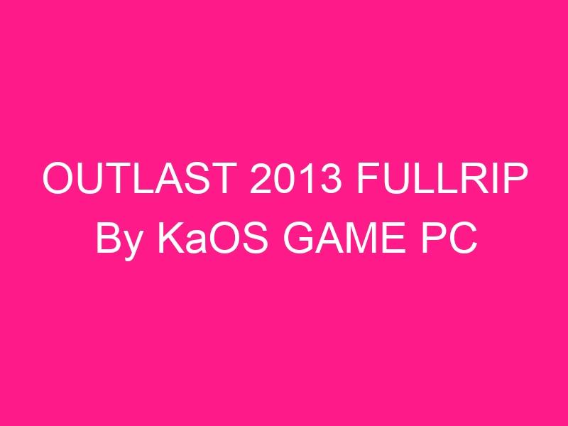outlast-2013-fullrip-by-kaos-game-pc-2