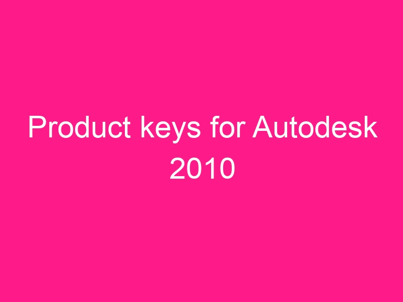 product-keys-for-autodesk-2010-2