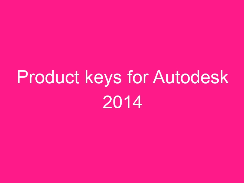 product-keys-for-autodesk-2014-2