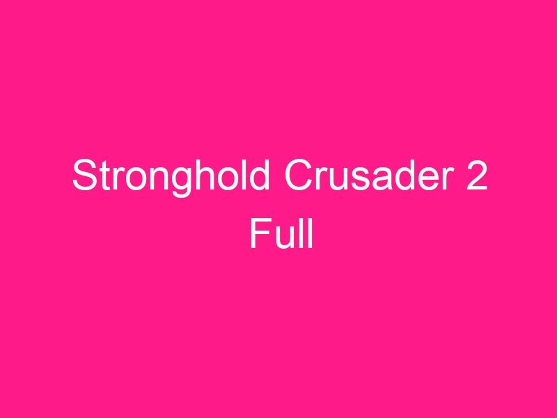 stronghold-crusader-2-full-2