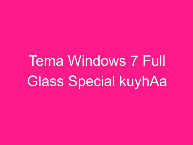 tema-windows-7-full-glass-special-kuyhaa-2