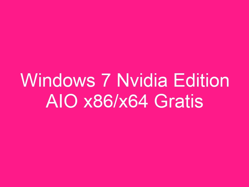 windows-7-nvidia-edition-aio-x86-x64-gratis-download-2021