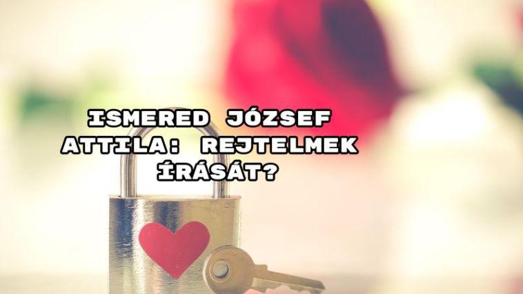 Szerelmes versek kvízsorozat - Ismered József Attila: Rejtelmek írását?