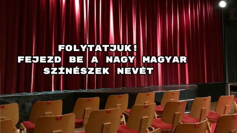 Folytatjuk! Fejezd be a nagy magyar színészek nevét – ez könnyedén fog menni!