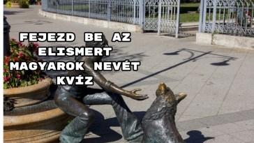 Fejezd be az elismert magyarok nevét kvíz - 8 darab kérdéssel készültünk neked!