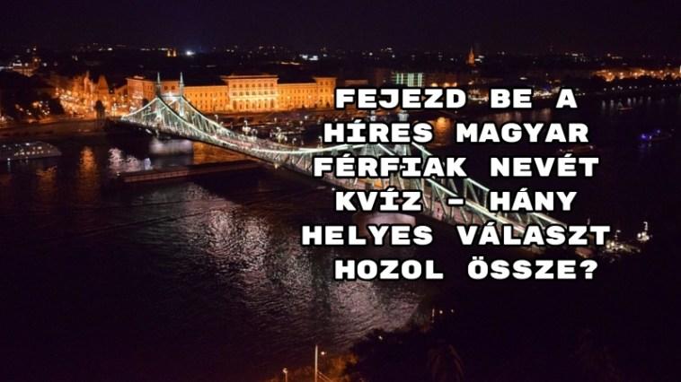 Fejezd be a híres magyar férfiak nevét kvíz – hány helyes választ hozol össze