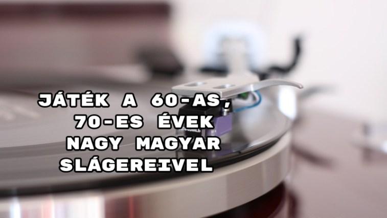 Játék a 60-as, 70-es évek nagy magyar slágereivel - összehozod a telitalálat?