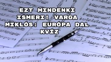 Ezt mindenki ismeri! Varga Miklós: Európa dal kvíz
