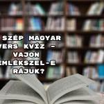 8 szép magyar vers kvíz – vajon emlékszel-e rájuk?