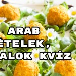 Arab ételek, italok kvíz - bevállalod?