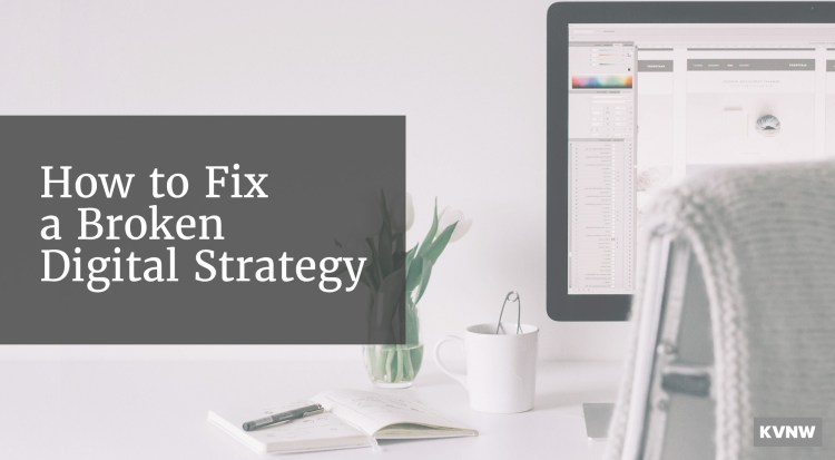 How to Fix a Broken Digital Strategy