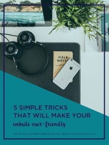 5 Simple Tricks That Will Make Your Website User-Friendly // Katie Williamsen Web & Social Media, LLC