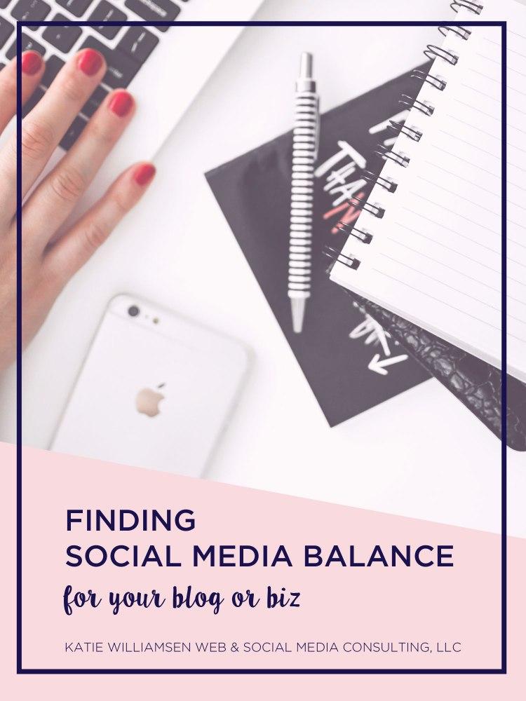 Finding Social Media Balance // Katie Williamsen Web & Social Media, LLC