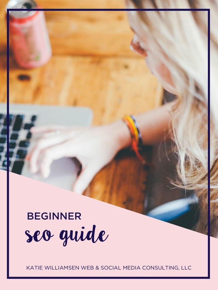 Beginner SEO Guide // Katie Williamsen Web & Social Media Consulting, LLC