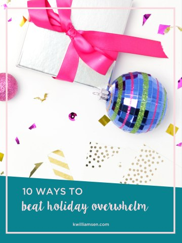 10 Ways to Beat Overwhelm for a Stress-Free Holiday// Small business owner // Katie Williamsen