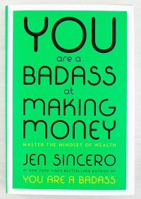 ou Are a Badass at Making Money: Master the Mindset of Wealth By: Jen Sincero