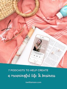 7 Must Listen Podcasts to Help Create a Meaningful Life and Business // Katie Williamsen