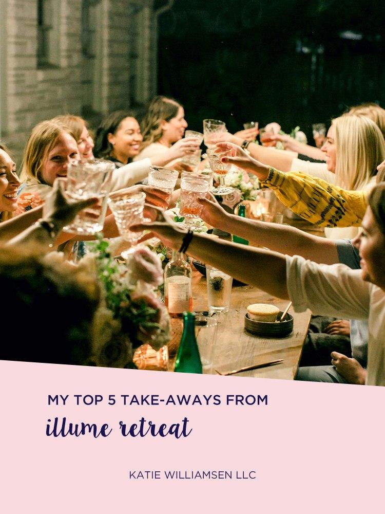 My Top 5 Take-Aways from Illume Retreat