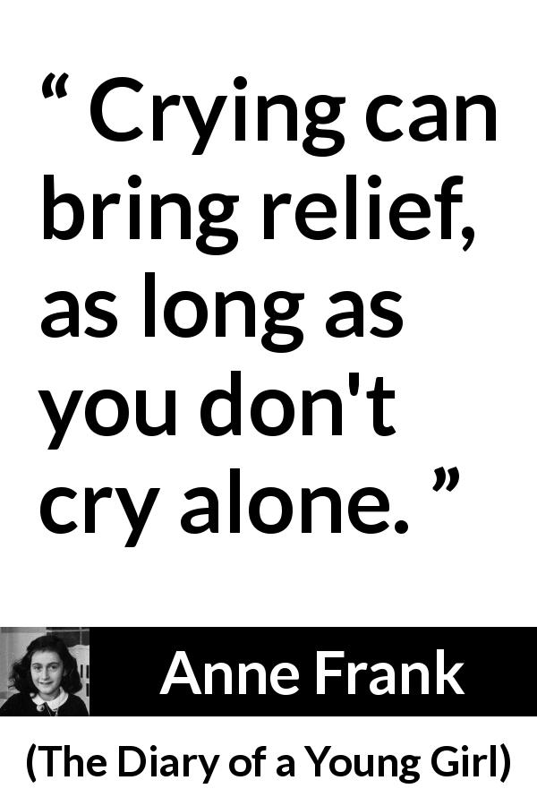 """""""Crying can bring relief, as long as you don't cry alone"""
