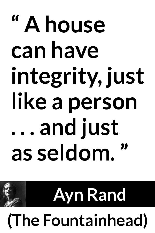 """A house can have integrity, just like a person . . . and"