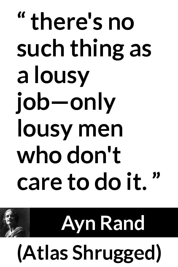 """there's no such thing as a lousy job—only lousy men who"