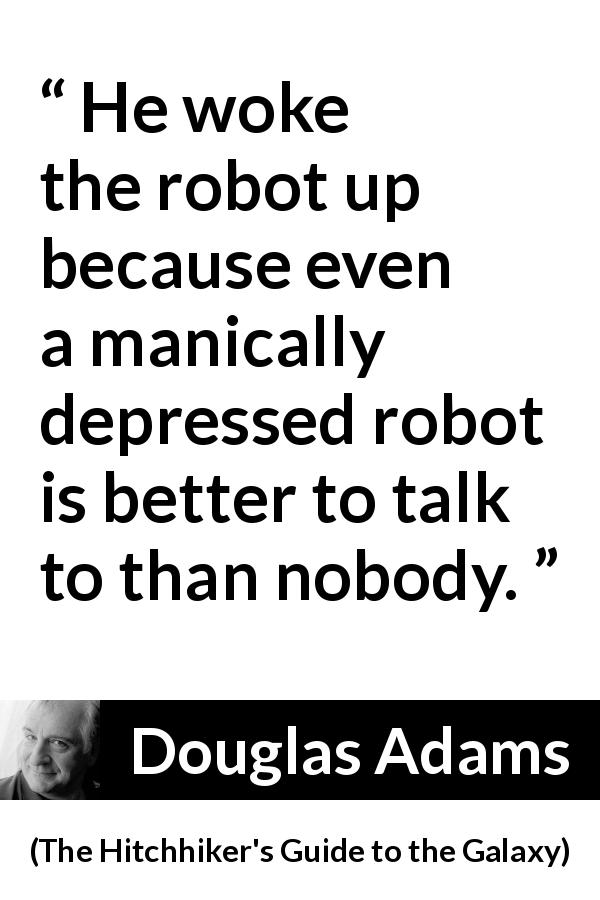 """""""He woke the robot up because even a manically depressed"""