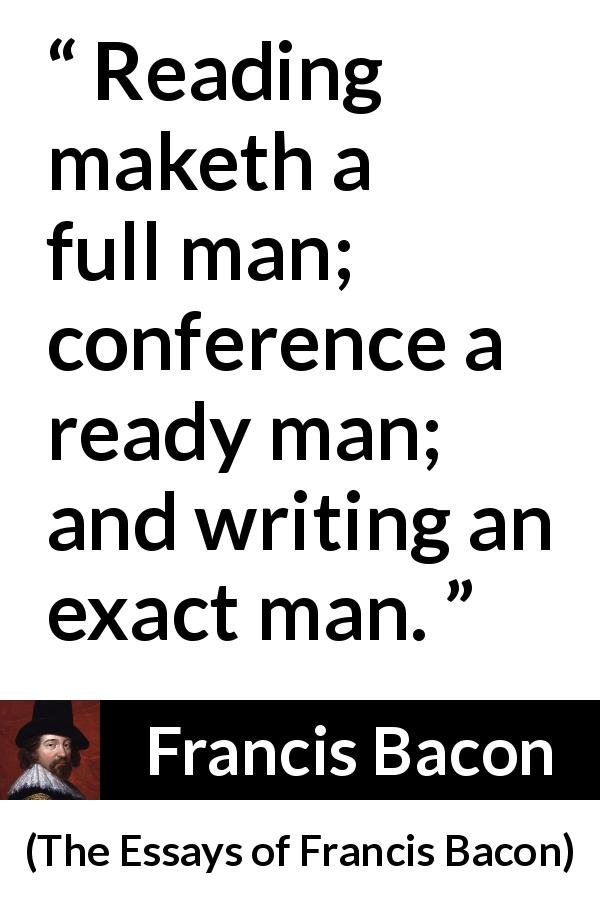"""Reading maketh a full man; conference a ready man; and"